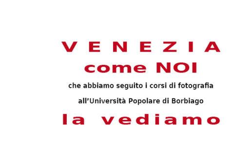 Venezia come noi la vediamo – foto de soci iscritti ai corsi di Fotografia dell'Università Popolare F. Petrarca di Borbiago