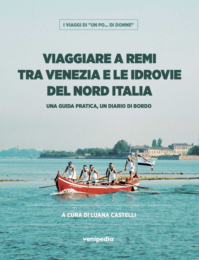 Viaggiare a Remi tra Venezia e le Idrovie del Nord Italia
